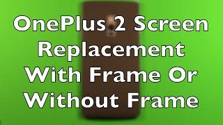 getlinkyoutube.com-OnePlus 2 Screen Replacement With Or Without Frame How To Change
