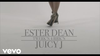 Ester Dean - Twerk'n 4 Birk'n (ft. Juicy J)