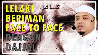 Kisah Lelaki BERIMAN Face To Face Dengan Dajjal - Ustaz Wadi Anuar Terbaru