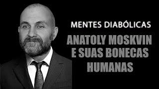 getlinkyoutube.com-ANATOLY MOSKVIN casa das bonecas humanas | MENTES DIABÓLICAS