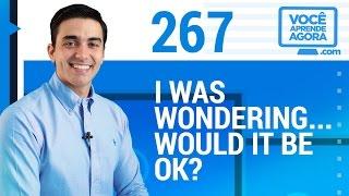 AULA DE INGLÊS 267 I was wondering... Would it be ok?