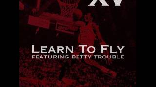 XV - Learn To Fly (ft. Betty Trouble)