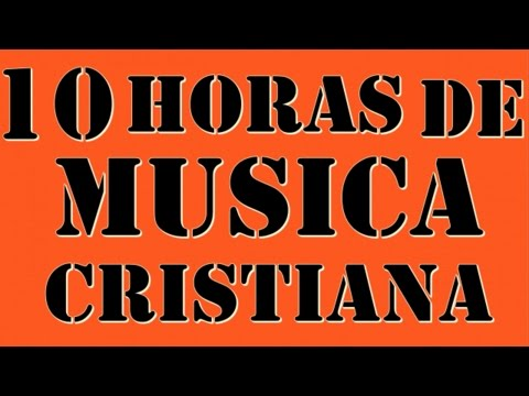 10 HORAS DE MUSICA CRISTIANA VARIADA ADORACION