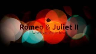 Romeo & Juliet II (When you fall in love)