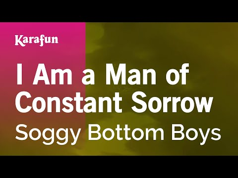 Karaoke I Am A Man Of Constant Sorrow - Soggy Bottom Boys *