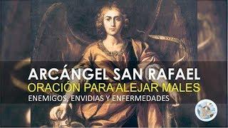 ORACIÓN AL ARCÁNGEL SAN RAFAEL PARA ALEJAR MALES, ENEMIGOS, ENVIDIAS Y ENFERMEDADES