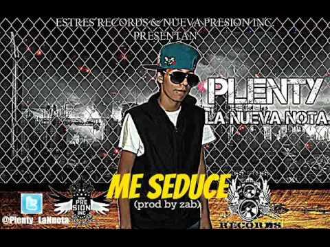 Me Seduce - Plenty La Nueva Nota (prod By. Zab) Estres Records , Z21 Records Y New Presion INC