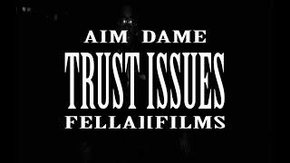 "getlinkyoutube.com-AIM DAME ""TRUST ISSUES"" (OFFICIAL VIDEO)"