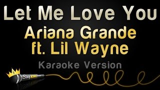 Ariana Grande ft. Lil Wayne - Let Me Love You (Karaoke Version)