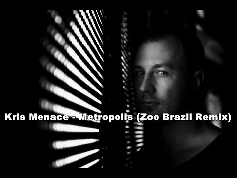 Kris Menace - Metropolis (Zoo Brazil Remix)