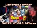 Limit Break x Survivor - Dragon Ball Super OP 2 ENGLISH COVER ft. 94Stones