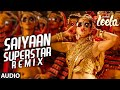 Saiyaan Superstar REMIX Full Audio Song | Sunny Leone | Tulsi Kumar | Ek Paheli Leela