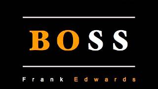 Frank Edwards ~ Boss