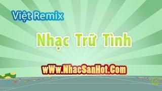 getlinkyoutube.com-việt remix nhạc trữ tình lên ngôi - [nhacsanhot.com]