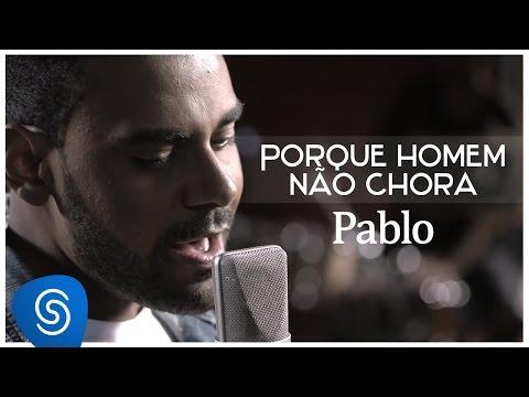 """Pablo - Porque Homem Não Chora - (Vídeo Oficial) - """"CD É Só Dizer Que Sim"""""""