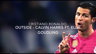 getlinkyoutube.com-Cristiano Ronaldo - Outside Ft. Calvin Harris & Ellie Goulding | 2014- 2015