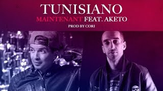 Tunisiano - Maintenant (ft. Aketo)