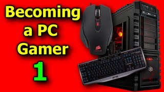 getlinkyoutube.com-Becoming a PC Gamer PART 1: Introduction