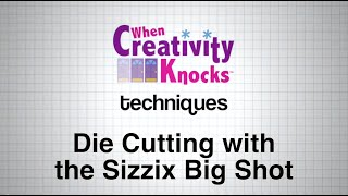 Die Cutting with the Sizzix Big Shot
