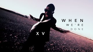XV - When We're Done