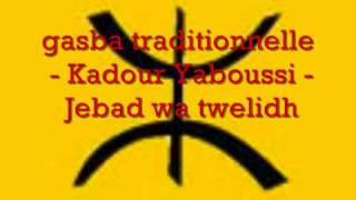 getlinkyoutube.com-gasba chaoui - Kadour Yaboussi - Jebad wa twelidh