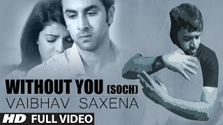 Without You (Soch) Full Video Song | Vaibhav Saxena Ft. Hardy Sandhu