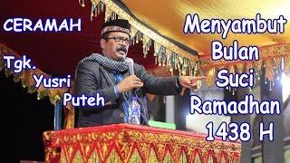 Dakwah Aceh 2017 - Tgk. Yusri Puteh - MENYAMBUT BULAN SUCI RAMADHAN 1438 H / 2017