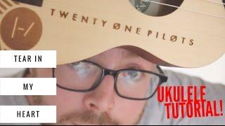 getlinkyoutube.com-TEAR IN MY HEART - TWENTY-ONE PILOTS (UKULELE TUTORIAL)