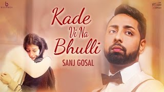 Kade Vi Na Bhulli (Full Video) | Sanj Gosal | Mad Mix | New Punjabi Song 2017 | Boombox Media