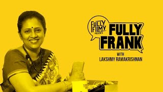 "getlinkyoutube.com-""I didn't choose Solvathellam Unmai"" | Fully Frank with Lakshmy Ramakrishnan-Part 1| Fully Filmy"