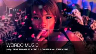WEIRDO MUSIC-BENZ PUNANI BY KONG ft J.DANIEL & L.VALENTINE [Full Song]