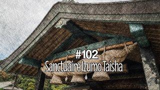 #102 Le sanctuaire Izumo Taisha