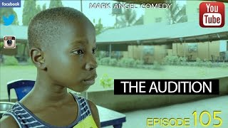 THE AUDITION (Mark Angel Comedy) (Episode 105)