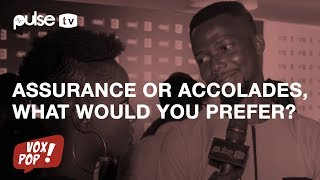 Assurance or Accolades, Which Would You Prefer? | Vox Pop | Pulse TV