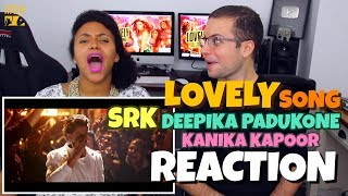 Lovely - Song | Shah Rukh Khan | Deepika Padukone | Kanika Kapoor | REACTION
