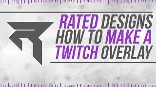 """getlinkyoutube.com-Rated Designs Tutorial """"How To Make a Twitch Overlay"""""""