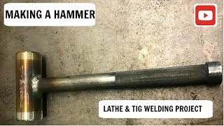 Making a Hammer . Lathe & Tig Welding Project