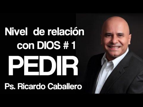 Predicas Cristianas - Niveles de Relación con Dios - Nivel 1 = Pedir  - Pastor Ricardo Caballero