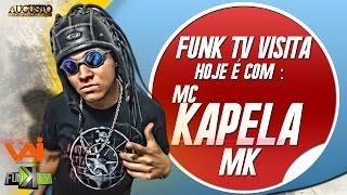 getlinkyoutube.com-Mc Kapela Mk - Funk TV Visita ( Oficial Completo )