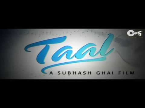 Taal - Official Trailer - Aishwarya Rai, Akshay Khanna &amp; Anil Kapoor