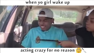 getlinkyoutube.com-when yo girl wake up acting crazy for no reason