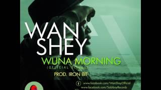 Wan Shey - Wuna Morning (Prod.Iron Bit )