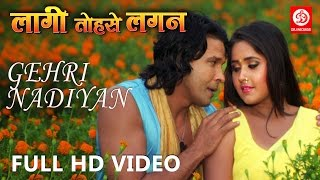 Gehri Nadiyan | Laagi Tohse Lagan | Full HD video song | Kajal Raghwani & Viraj Bhatt | S Kumar width=