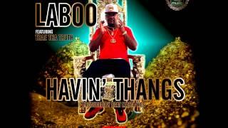 Laboo - Havin' Thangs ft. Trae Tha Truth (Explicit Audio)