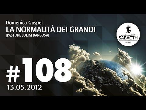Domenica Gospel - 13 Maggio 2012 - La normalità dei grandi - Pastore Julim Barbosa
