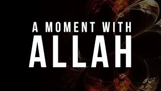 getlinkyoutube.com-A Moment with Allah - Islamic Reminder