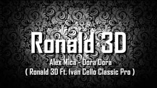 getlinkyoutube.com-Alex Mica - Dora Dora ( Ronald 3D Ft. Ivan Cello Classic Pro )