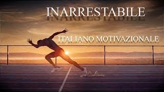 getlinkyoutube.com-INARRESTABILE ᴴᴰ ► ITALIANO VIDEO MOTIVAZIONALE 1080p
