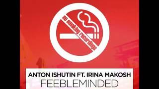 getlinkyoutube.com-Anton Ishutin feat. Irina Makosh – Feebleminded (Toly Braun Remix)