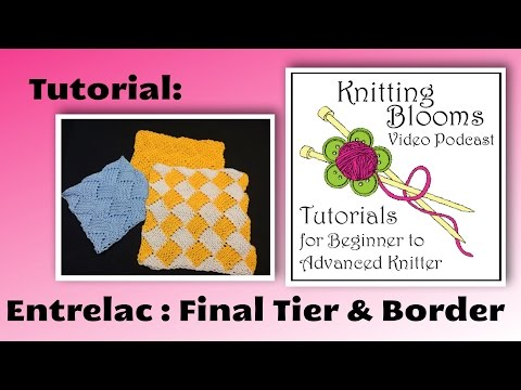 Tutorial: Entrelac - Final Tier and Border - Knitting Blooms